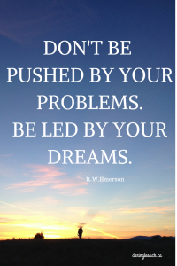 DON'T BE PUSHED BY YOUR PROBLEMS.BE LED