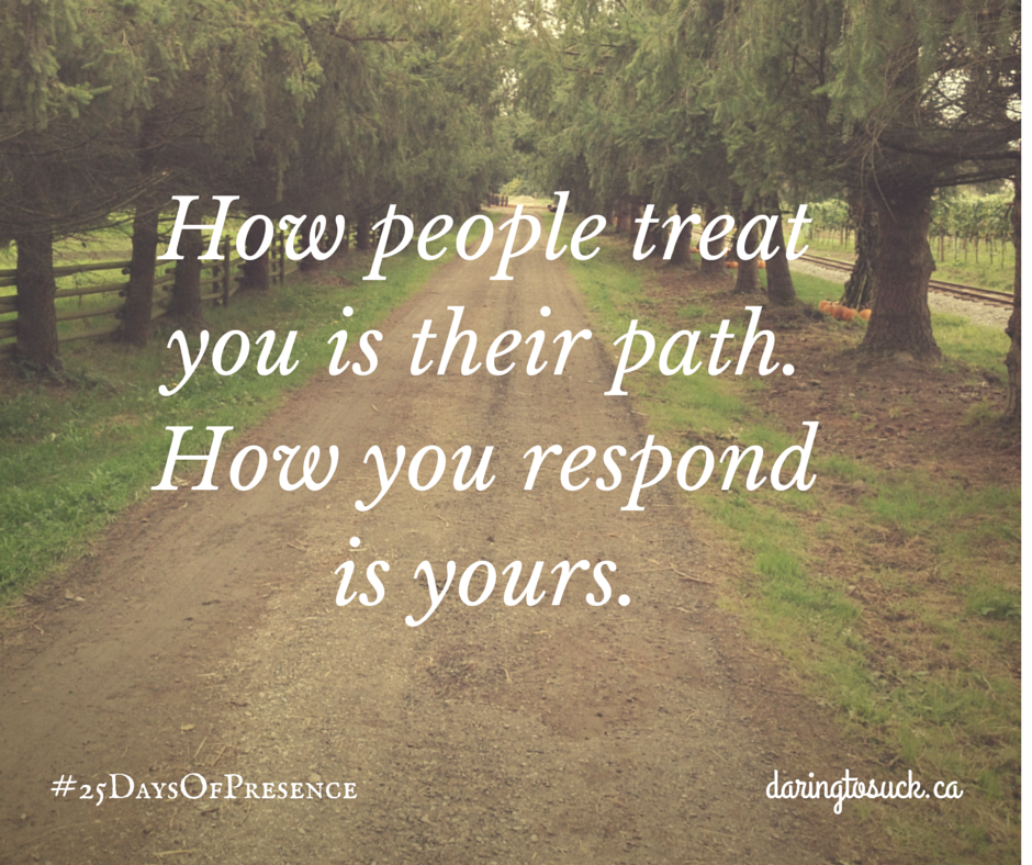 How people treat you is their path.How