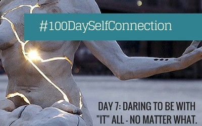Day 7: Daring to Be With It ALL. #100DaySelfConnection Experiment