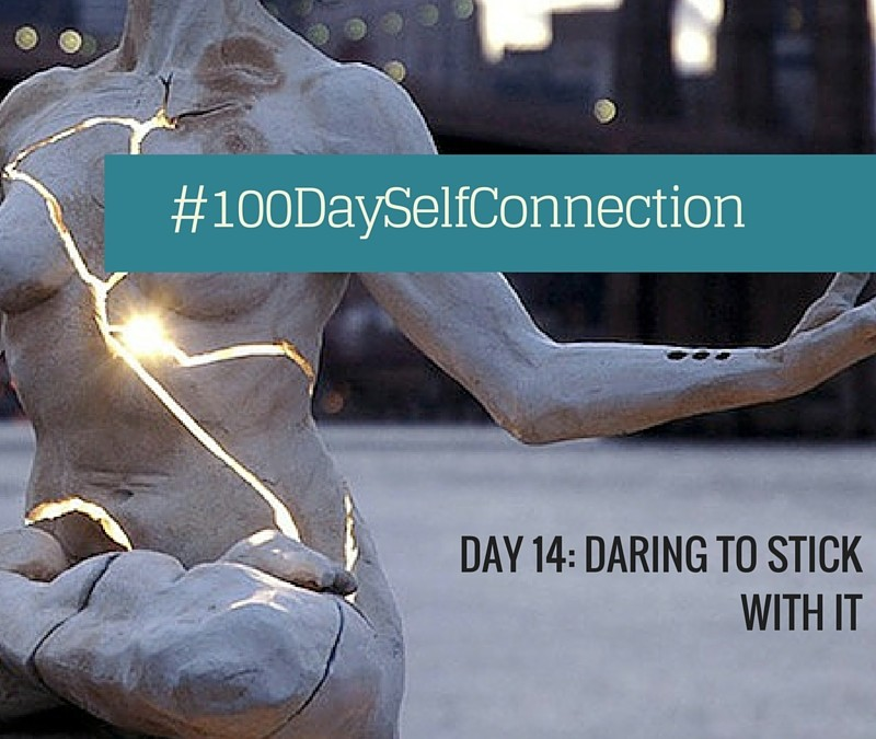 Day 14: Daring to Stick with It #100DaySelfConnection Experiment